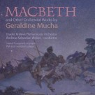 MACBETH and Other Orchestral Works by Geraldine Mucha